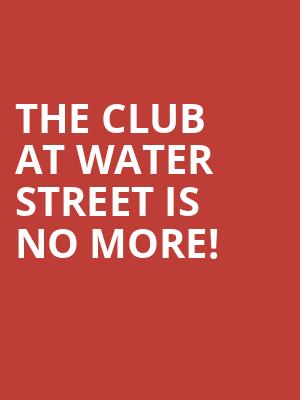 The Club at Water Street is no more