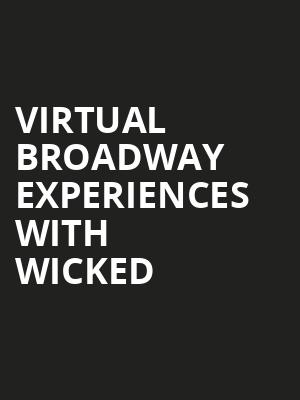 Virtual Broadway Experiences with WICKED, Virtual Experiences for Rochester, Rochester