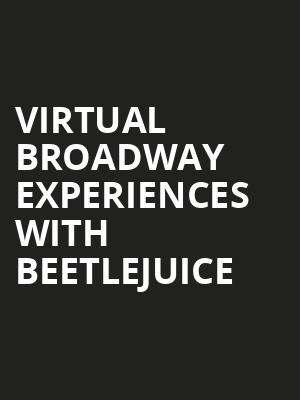 Virtual Broadway Experiences with BEETLEJUICE, Virtual Experiences for Rochester, Rochester