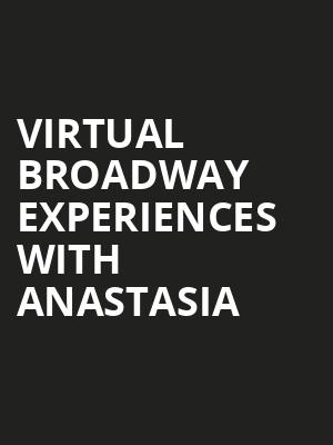 Virtual Broadway Experiences with ANASTASIA, Virtual Experiences for Rochester, Rochester